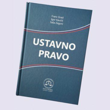 Nova knjiga Ustavno pravo, avtorjev dr. Igorja Kaučiča, dr. Franca Grada in dr. Saše Zagorca