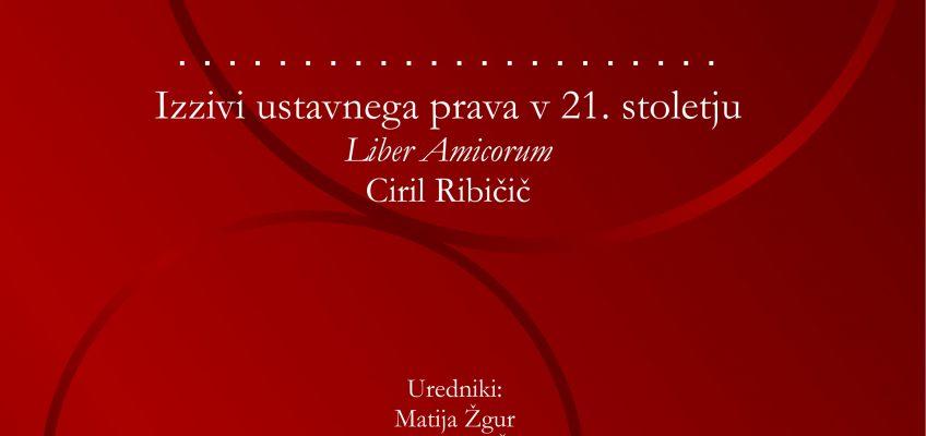Izzivi ustavnega prava v 21. stoletju: liber amicorum Ciril Ribičič